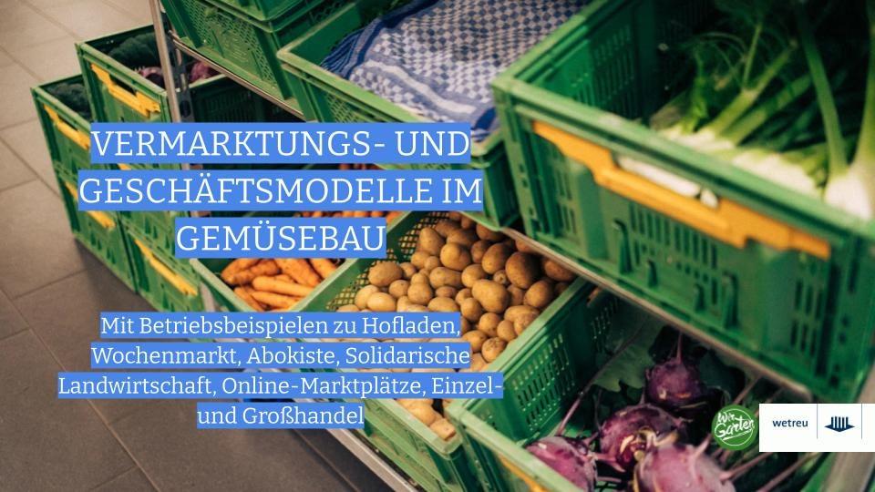 WirGarten-wetreu-Online-Seminar Vermarktungs- und Geschäftsmodelle im Gemüsebau